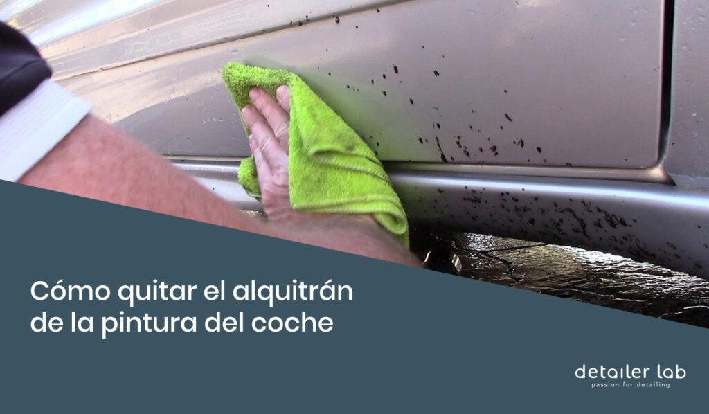 como quitar el alquitran de la pintura del coche