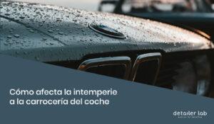 Cómo afecta la intemperie a la carrocería del coche